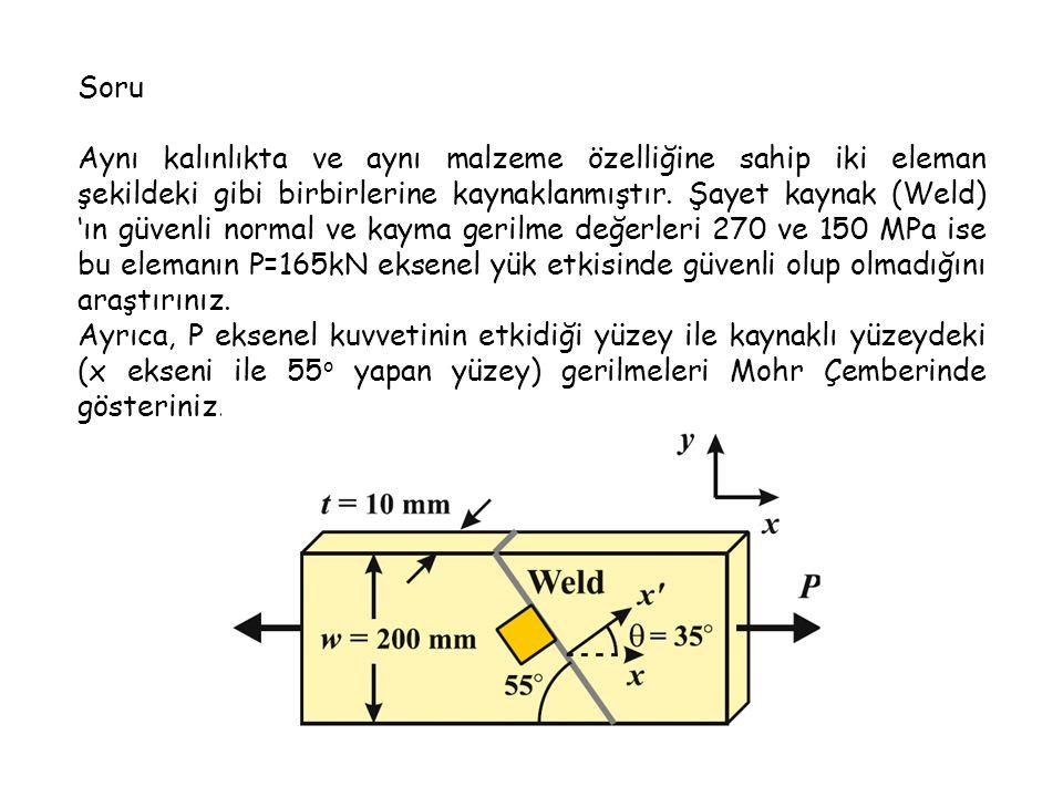 Soru Aynı kalınlıkta ve aynı malzeme özelliğine sahip iki eleman şekildeki gibi birbirlerine kaynaklanmıştır. Şayet kaynak (Weld) 'ın güvenli normal v