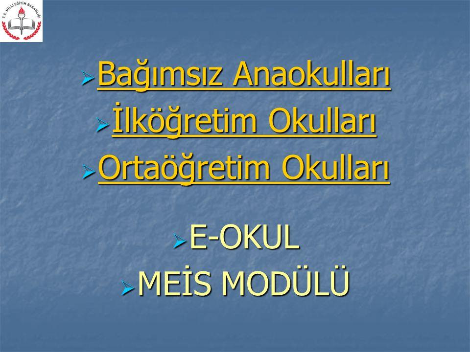  Bağımsız Anaokulları  İlköğretim Okulları  Ortaöğretim Okulları  E-OKUL  MEİS MODÜLÜ