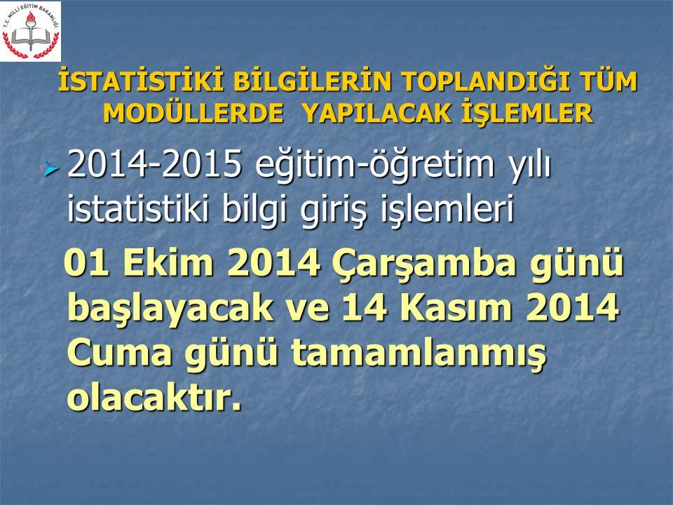  2014-2015 eğitim-öğretim yılı istatistiki bilgi giriş işlemleri 01 Ekim 2014 Çarşamba günü başlayacak ve 14 Kasım 2014 Cuma günü tamamlanmış olacaktır.