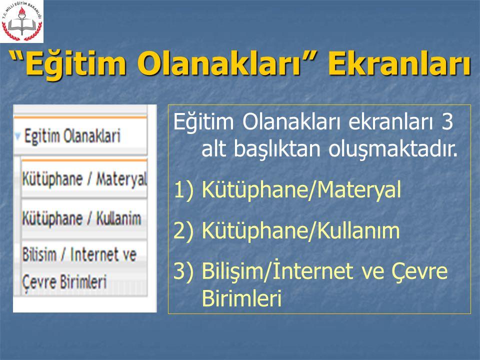 """""""Eğitim Olanakları"""" Ekranları Eğitim Olanakları ekranları 3 alt başlıktan oluşmaktadır. 1)Kütüphane/Materyal 2)Kütüphane/Kullanım 3)Bilişim/İnternet v"""