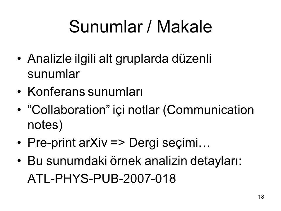 18 Sunumlar / Makale Analizle ilgili alt gruplarda düzenli sunumlar Konferans sunumları Collaboration içi notlar (Communication notes) Pre-print arXiv => Dergi seçimi… Bu sunumdaki örnek analizin detayları: ATL-PHYS-PUB-2007-018