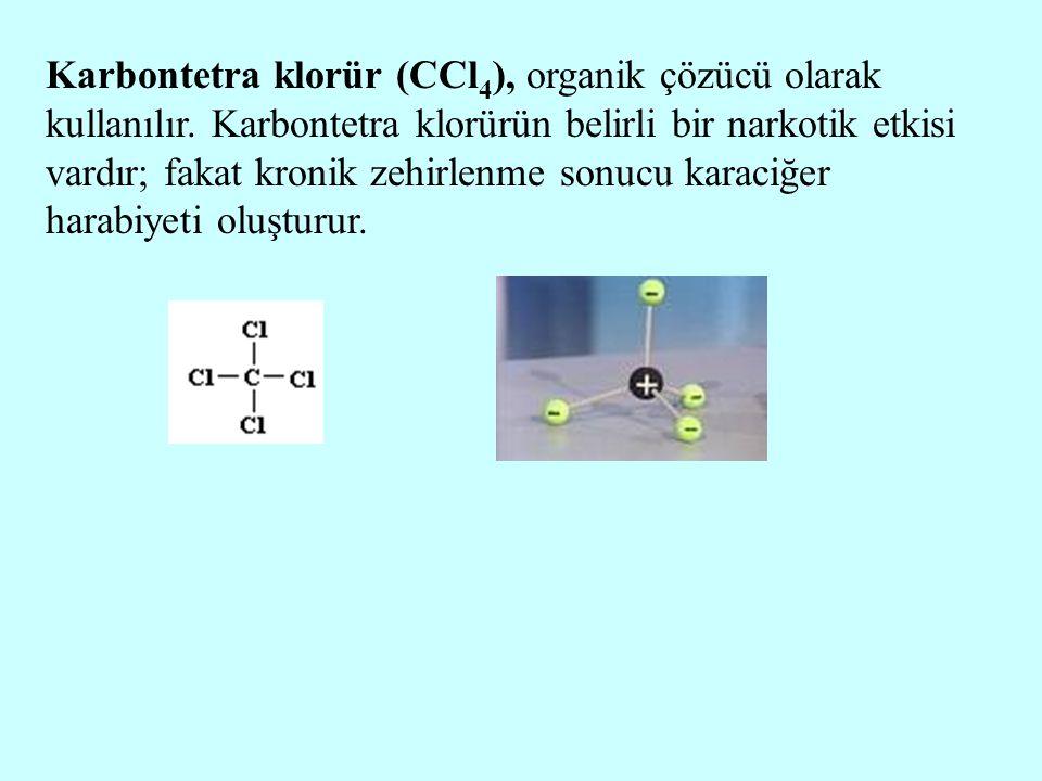 Karbontetra klorür (CCl 4 ), organik çözücü olarak kullanılır. Karbontetra klorürün belirli bir narkotik etkisi vardır; fakat kronik zehirlenme sonucu