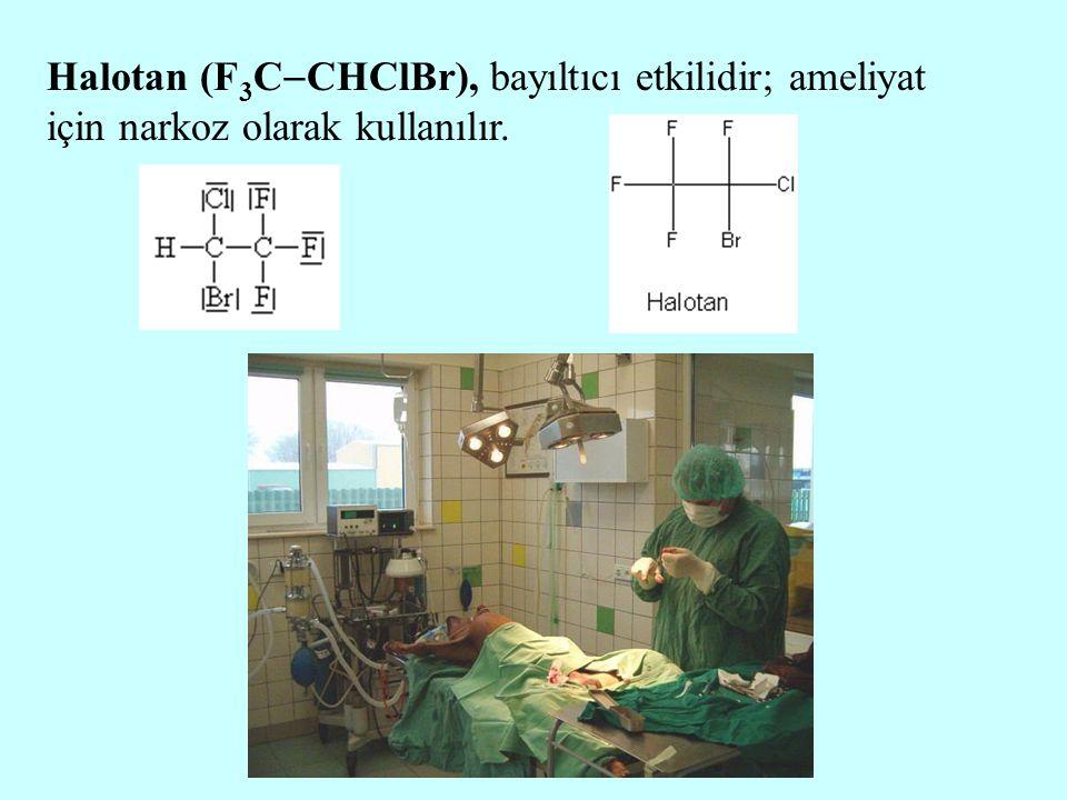 Halotan (F 3 C  CHClBr), bayıltıcı etkilidir; ameliyat için narkoz olarak kullanılır.