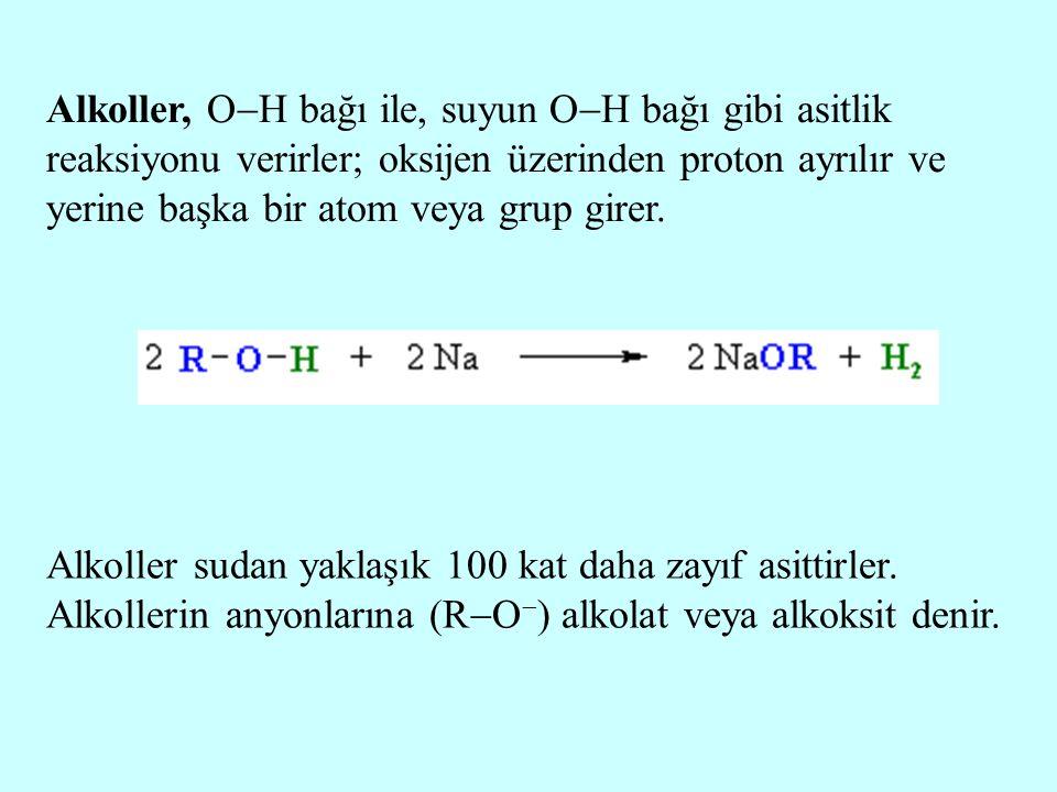 Alkoller, O  H bağı ile, suyun O  H bağı gibi asitlik reaksiyonu verirler; oksijen üzerinden proton ayrılır ve yerine başka bir atom veya grup girer