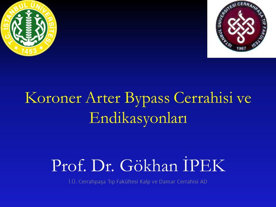 Koroner Arter Bypass Cerrahisi ve Endikasyonları Prof. Dr. Gökhan İPEK İ.Ü. Cerrahpaşa Tıp Fakültesi Kalp ve Damar Cerrahisi AD