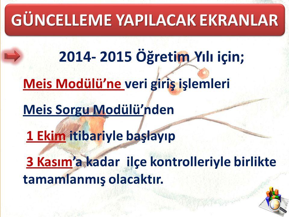 2014- 2015 Öğretim Yılı için; Meis Modülü'ne veri giriş işlemleri Meis Sorgu Modülü'nden 1 Ekim itibariyle başlayıp 3 Kasım'a kadar ilçe kontrolleriyle birlikte tamamlanmış olacaktır.