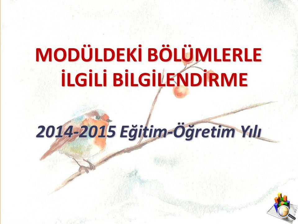 MODÜLDEKİ BÖLÜMLERLE İLGİLİ BİLGİLENDİRME 2014-2015 Eğitim-Öğretim Yılı