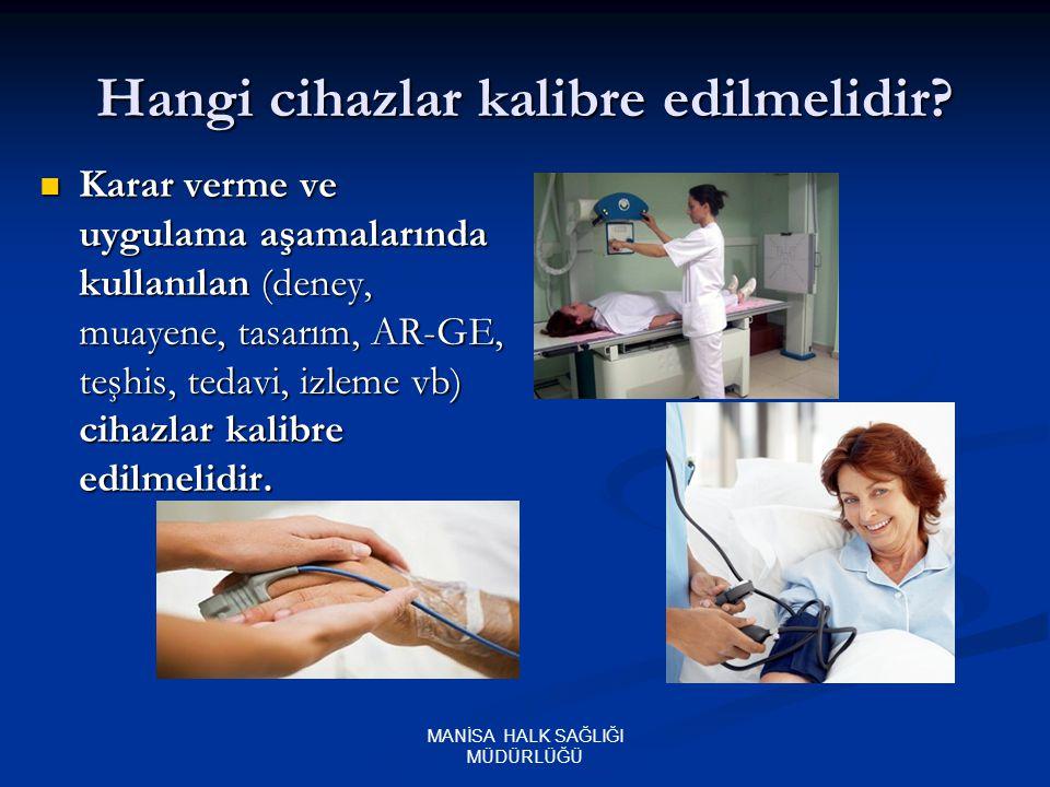 MANİSA HALK SAĞLIĞI MÜDÜRLÜĞÜ Aile Sağlığı Merkezi Alet / Cihazları Ateş ölçer Ateş ölçer Bebek Tartısı Bebek Tartısı Erişkin Tartısı Erişkin Tartısı Mezur, Boy ölçer Mezur, Boy ölçer Tansiyon Aletleri Tansiyon Aletleri Elektrokardiyografi EKG Elektrokardiyografi EKG Etüv - Sterilizatör Etüv - Sterilizatör Santrifüj Santrifüj Oksijen manometre Oksijen manometre Defibrilatör Defibrilatör Termometre Termometre Buzdolabı termometresi Buzdolabı termometresi Fetal Doppler Fetal Doppler Medikal Buzdolabı Medikal Buzdolabı Doğru tanı ve tedavi sonuçları için, Aile Sağlığı Merkezinde kullanılan bu cihazların periyodik aralıklarla (yılda bir) kalibre edilmesi gerekmektedir.