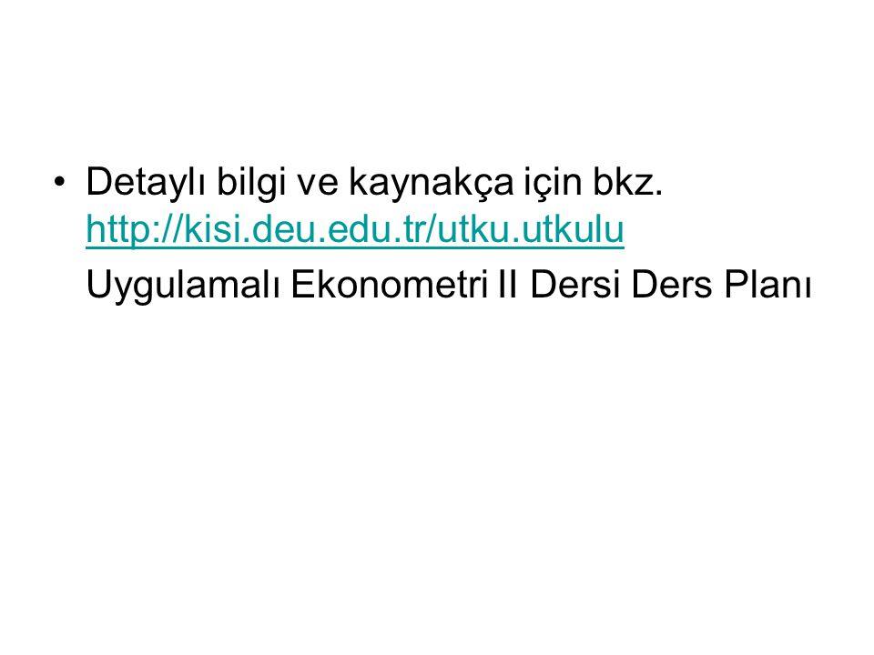 Detaylı bilgi ve kaynakça için bkz. http://kisi.deu.edu.tr/utku.utkulu http://kisi.deu.edu.tr/utku.utkulu Uygulamalı Ekonometri II Dersi Ders Planı