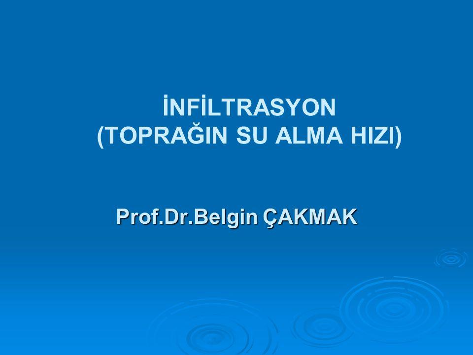 İNFİLTRASYON (TOPRAĞIN SU ALMA HIZI) Prof.Dr.Belgin ÇAKMAK