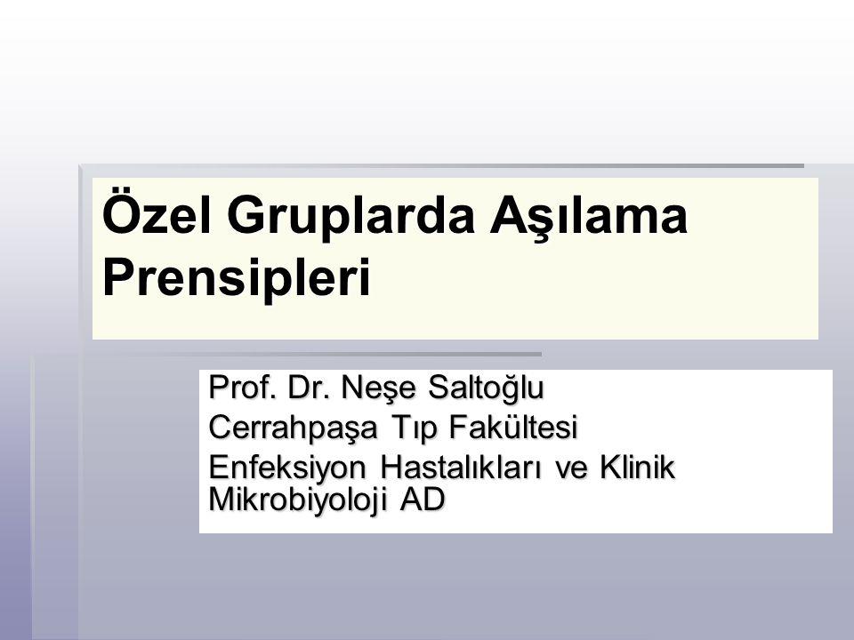 Özel Gruplarda Aşılama Prensipleri Prof. Dr. Neşe Saltoğlu Cerrahpaşa Tıp Fakültesi Enfeksiyon Hastalıkları ve Klinik Mikrobiyoloji AD