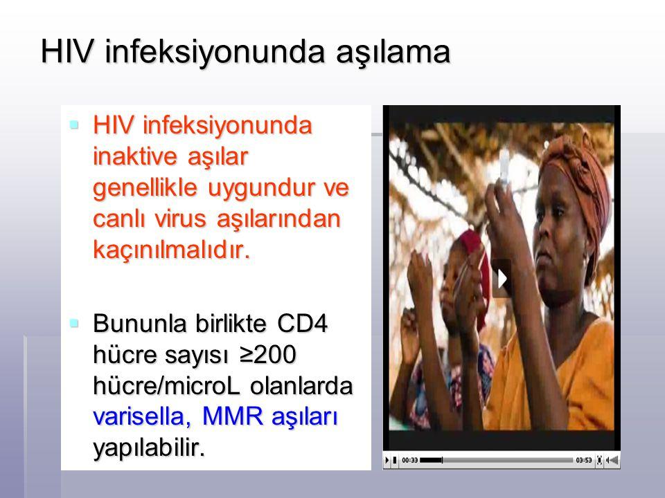 HIV infeksiyonunda aşılama  HIV infeksiyonunda inaktive aşılar genellikle uygundur ve canlı virus aşılarından kaçınılmalıdır.  Bununla birlikte CD4