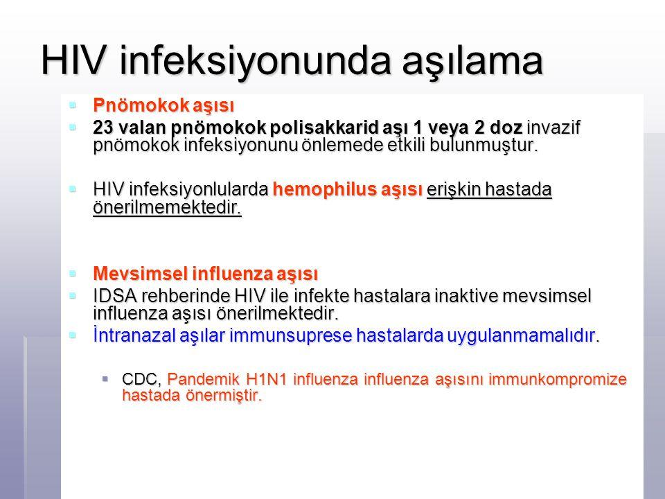 HIV infeksiyonunda aşılama  Pnömokok aşısı  23 valan pnömokok polisakkarid aşı 1 veya 2 doz invazif pnömokok infeksiyonunu önlemede etkili bulunmuşt