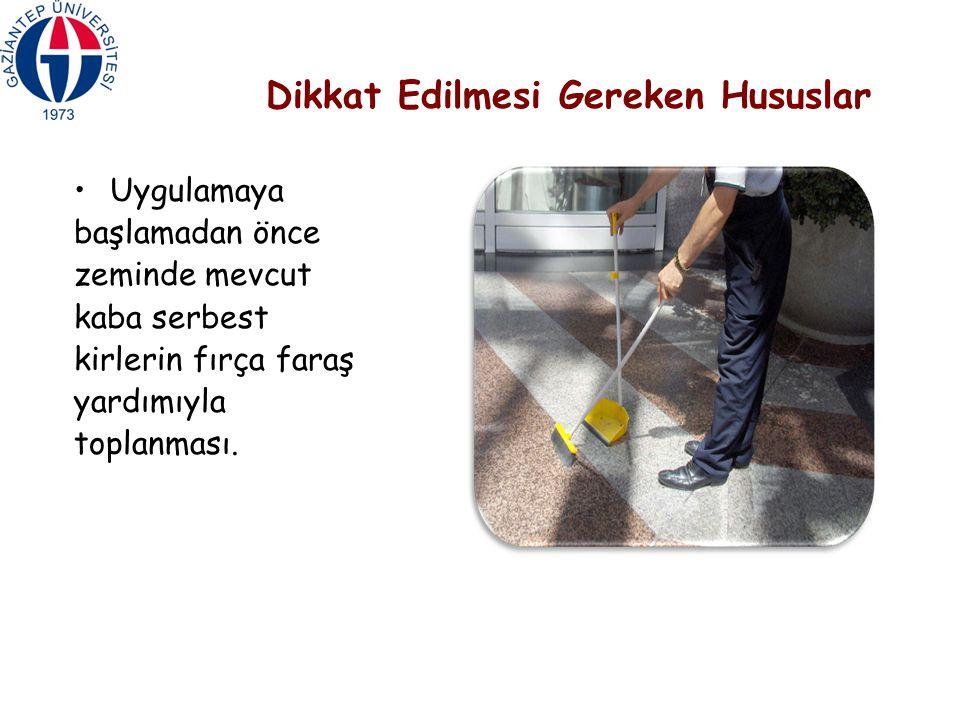 Dikkat Edilmesi Gereken Hususlar Uygulamaya başlamadan önce zeminde mevcut kaba serbest kirlerin fırça faraş yardımıyla toplanması.