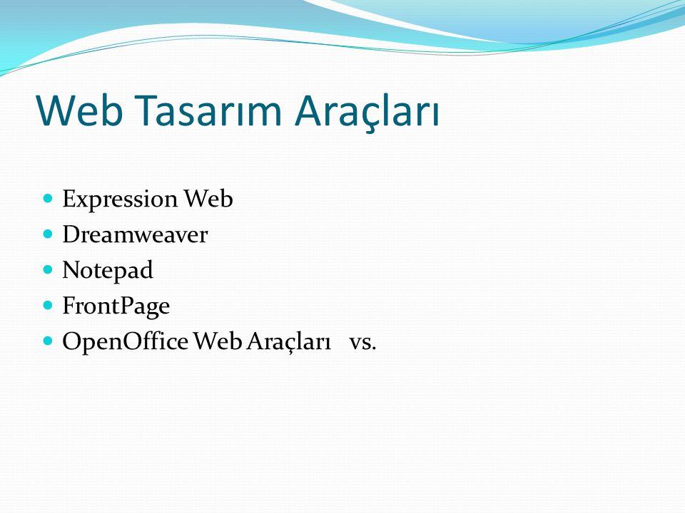 Web Tasarım Araçları Expression Web Dreamweaver Notepad FrontPage OpenOffice Web Araçları vs.