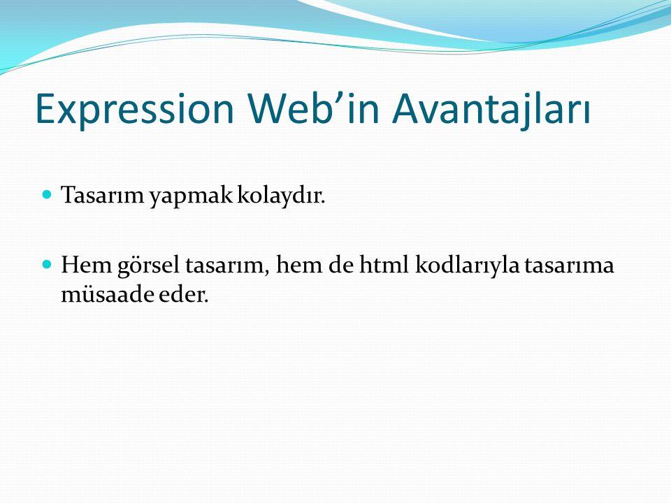 Expression Web'in Avantajları Tasarım yapmak kolaydır.