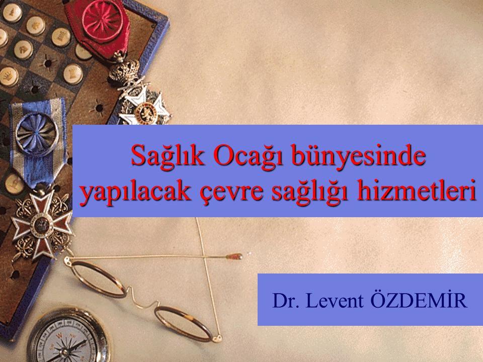 Sağlık Ocağı bünyesinde yapılacak çevre sağlığı hizmetleri Dr. Levent ÖZDEMİR