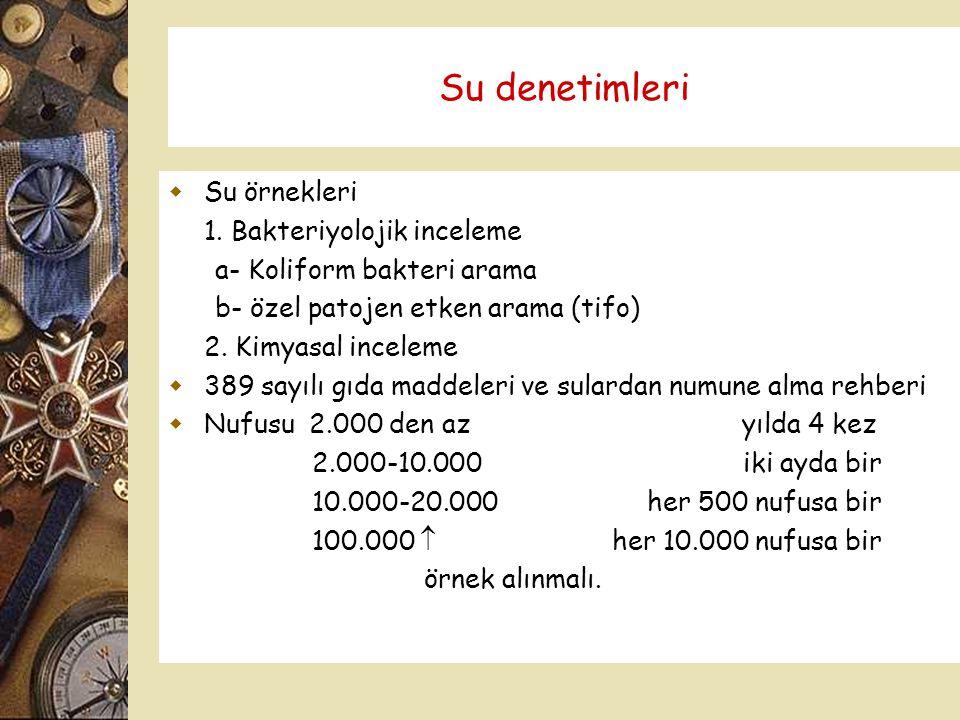 Su denetimleri  Su örnekleri 1. Bakteriyolojik inceleme a- Koliform bakteri arama b- özel patojen etken arama (tifo) 2. Kimyasal inceleme  389 sayıl