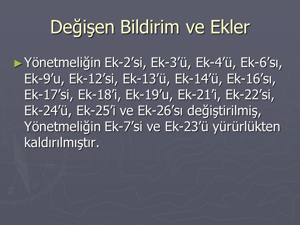 ► Yönetmeliğin 91 inci maddesinin son fıkrasında değişiklik yapılmış, buna bağlı olarak Yönetmeliğin Ek-23 Proje Bildirimi yürürlükten kaldırılmıştır.