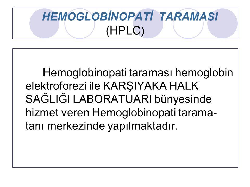 HEMOGLOBİNOPATİ TARAMASI (HPLC) Hemoglobinopati taraması hemoglobin elektroforezi ile KARŞIYAKA HALK SAĞLIĞI LABORATUARI bünyesinde hizmet veren Hemog