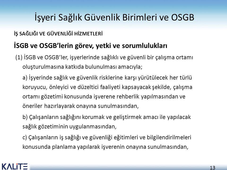 13 İşyeri Sağlık Güvenlik Birimleri ve OSGB İŞ SAĞLIĞI VE GÜVENLİĞİ HİZMETLERİ İSGB ve OSGB'lerin görev, yetki ve sorumlulukları (1) İSGB ve OSGB'ler,