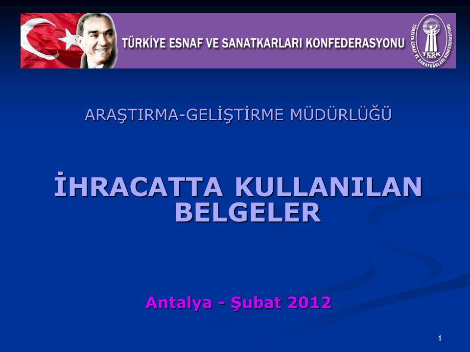 1 ARAŞTIRMA-GELİŞTİRME MÜDÜRLÜĞÜ İHRACATTA KULLANILAN BELGELER Antalya - Şubat 2012