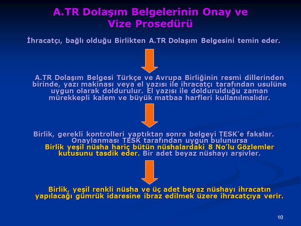10 A.TR Dolaşım Belgelerinin Onay ve Vize Prosedürü İhracatçı, bağlı olduğu Birlikten A.TR Dolaşım Belgesini temin eder. A.TR Dolaşım Belgesi Türkçe v