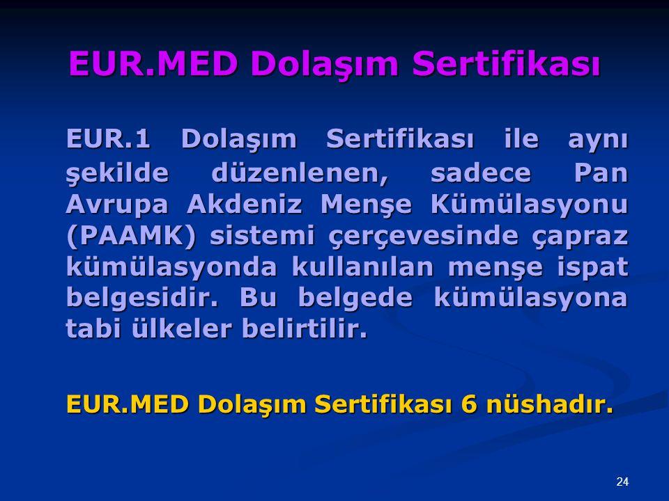 24 EUR.MED Dolaşım Sertifikası EUR.1 Dolaşım Sertifikası ile aynı şekilde düzenlenen, sadece Pan Avrupa Akdeniz Menşe Kümülasyonu (PAAMK) sistemi çerç