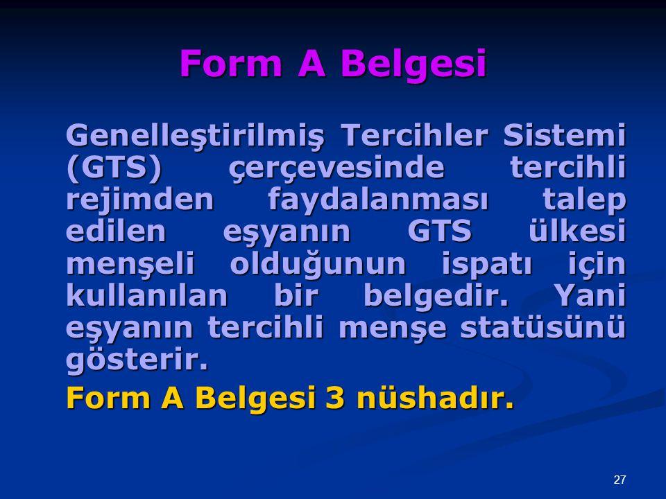 27 Form A Belgesi Genelleştirilmiş Tercihler Sistemi (GTS) çerçevesinde tercihli rejimden faydalanması talep edilen eşyanın GTS ülkesi menşeli olduğun