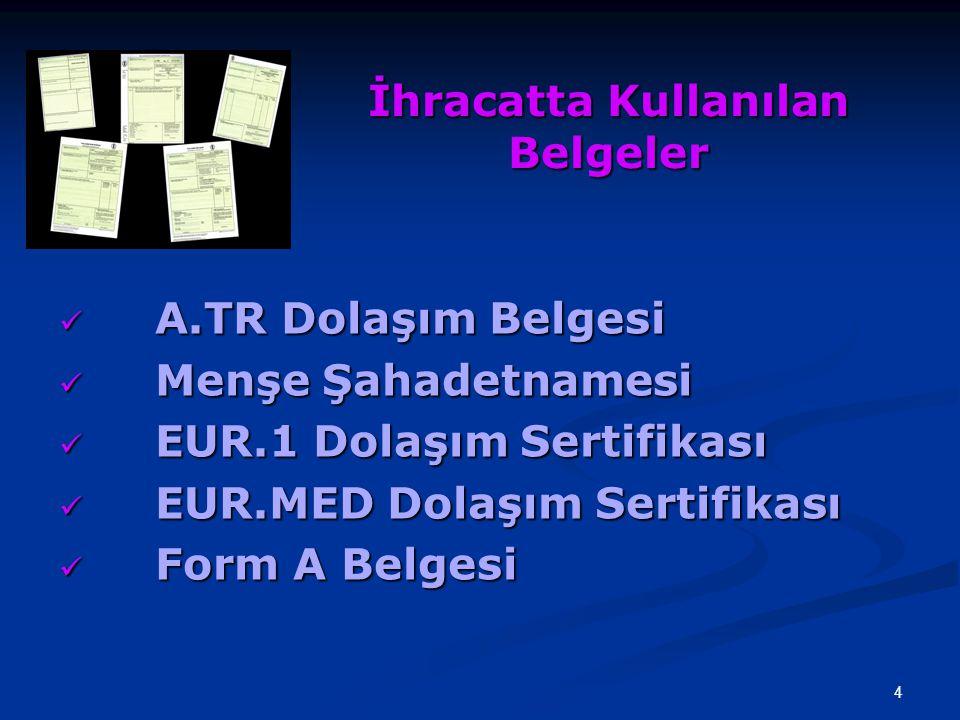 4 İhracatta Kullanılan Belgeler A.TR Dolaşım Belgesi A.TR Dolaşım Belgesi Menşe Şahadetnamesi Menşe Şahadetnamesi EUR.1 Dolaşım Sertifikası EUR.1 Dola