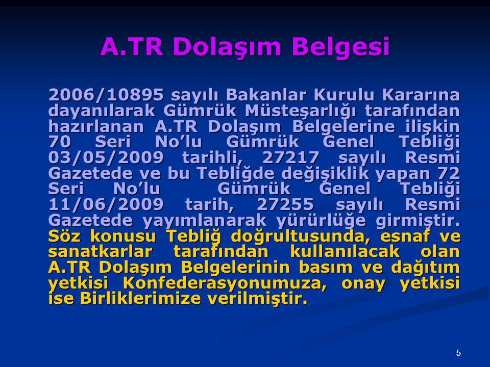 5 A.TR Dolaşım Belgesi 2006/10895 sayılı Bakanlar Kurulu Kararına dayanılarak Gümrük Müsteşarlığı tarafından hazırlanan A.TR Dolaşım Belgelerine ilişk