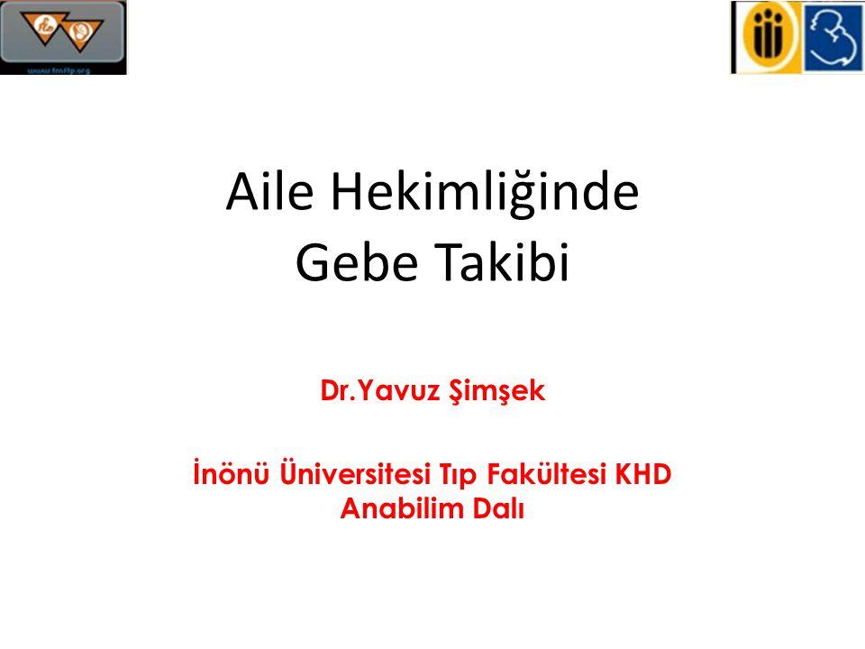 Aile Hekimliğinde Gebe Takibi Dr.Yavuz Şimşek İnönü Üniversitesi Tıp Fakültesi KHD Anabilim Dalı
