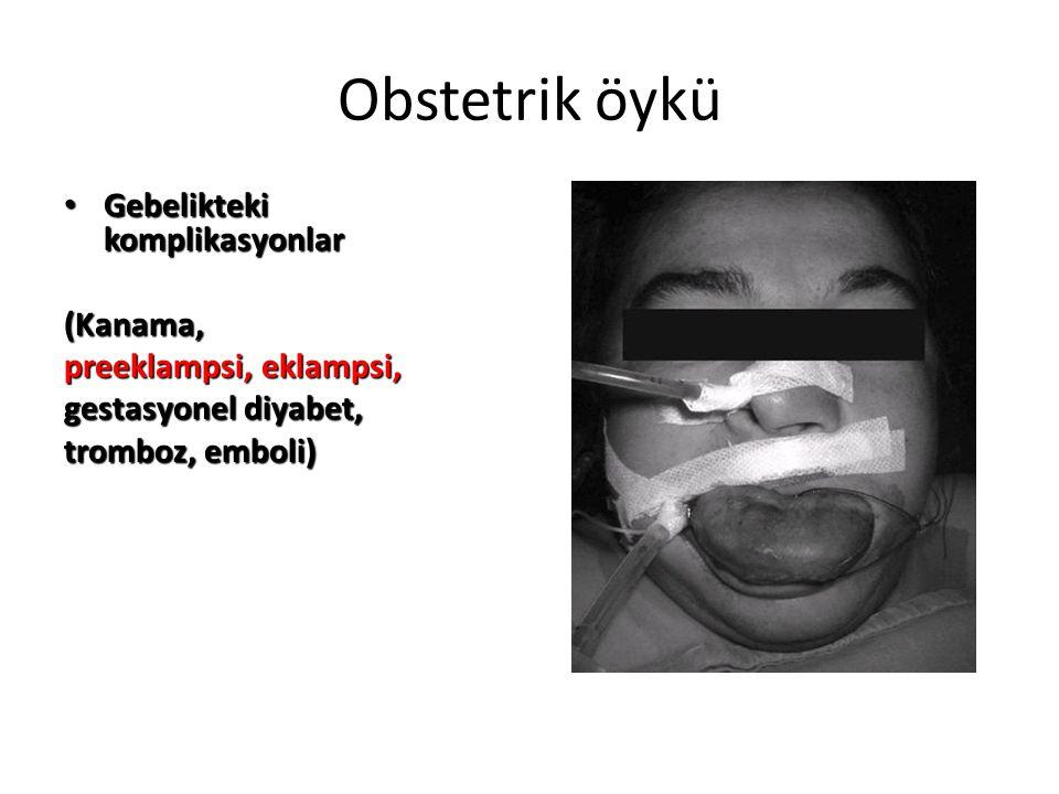 Obstetrik öykü Gebelikteki komplikasyonlar Gebelikteki komplikasyonlar(Kanama, preeklampsi, eklampsi, gestasyonel diyabet, tromboz, emboli)