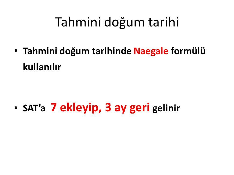 Tahmini doğum tarihi Tahmini doğum tarihinde Naegale formülü kullanılır SAT'a 7 ekleyip, 3 ay geri gelinir