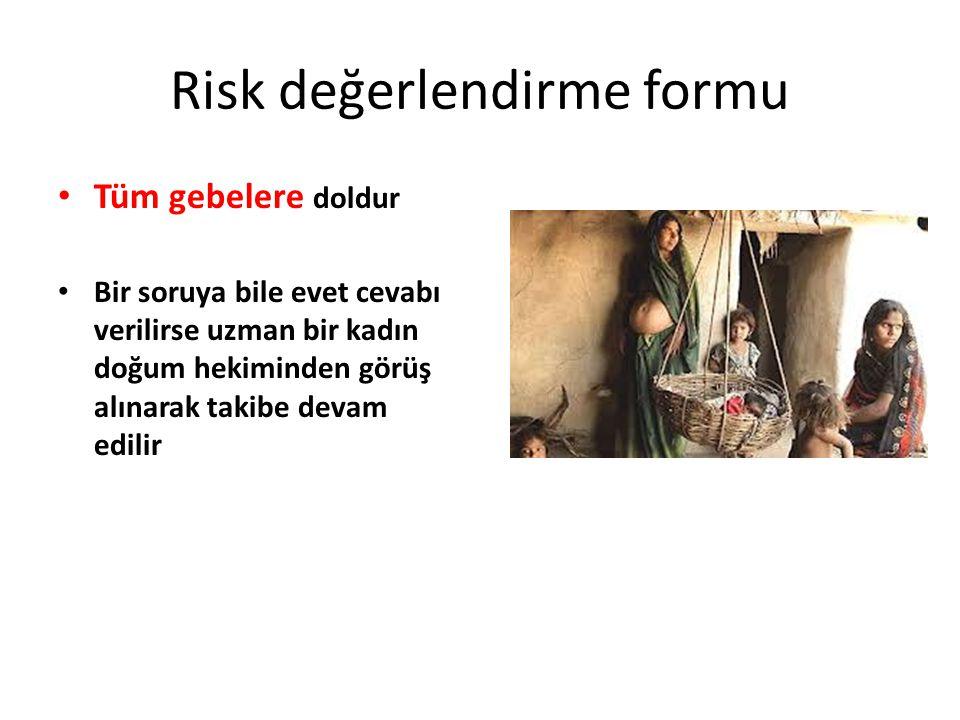 Risk değerlendirme formu Tüm gebelere doldur Bir soruya bile evet cevabı verilirse uzman bir kadın doğum hekiminden görüş alınarak takibe devam edilir