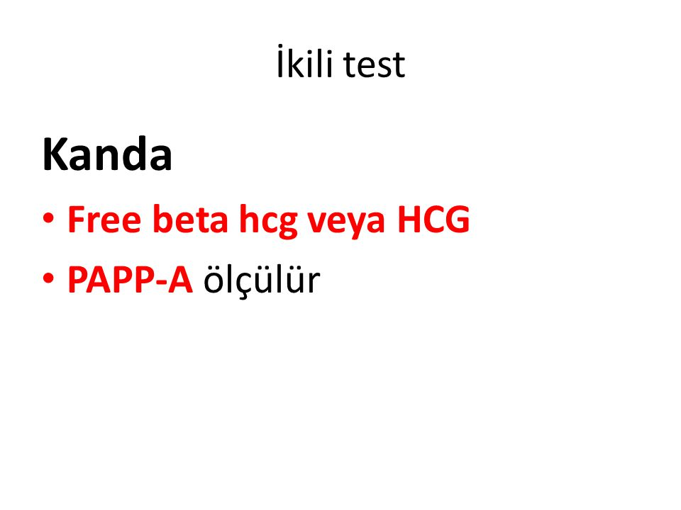 İkili test Kanda Free beta hcg veya HCG PAPP-A ölçülür