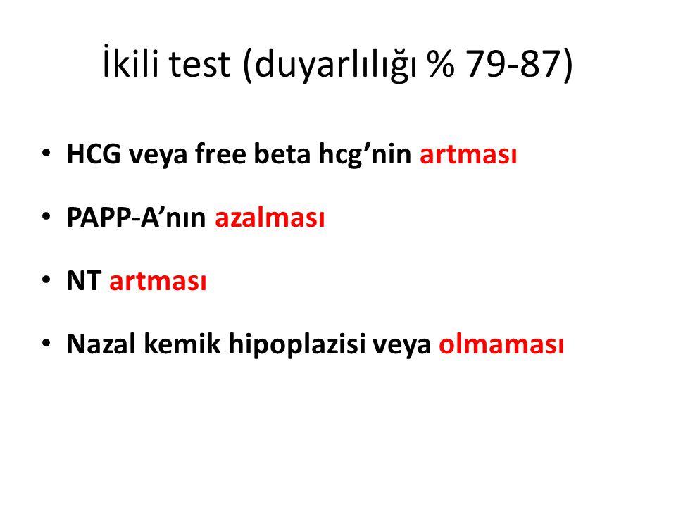İkili test (duyarlılığı % 79-87) HCG veya free beta hcg'nin artması PAPP-A'nın azalması NT artması Nazal kemik hipoplazisi veya olmaması