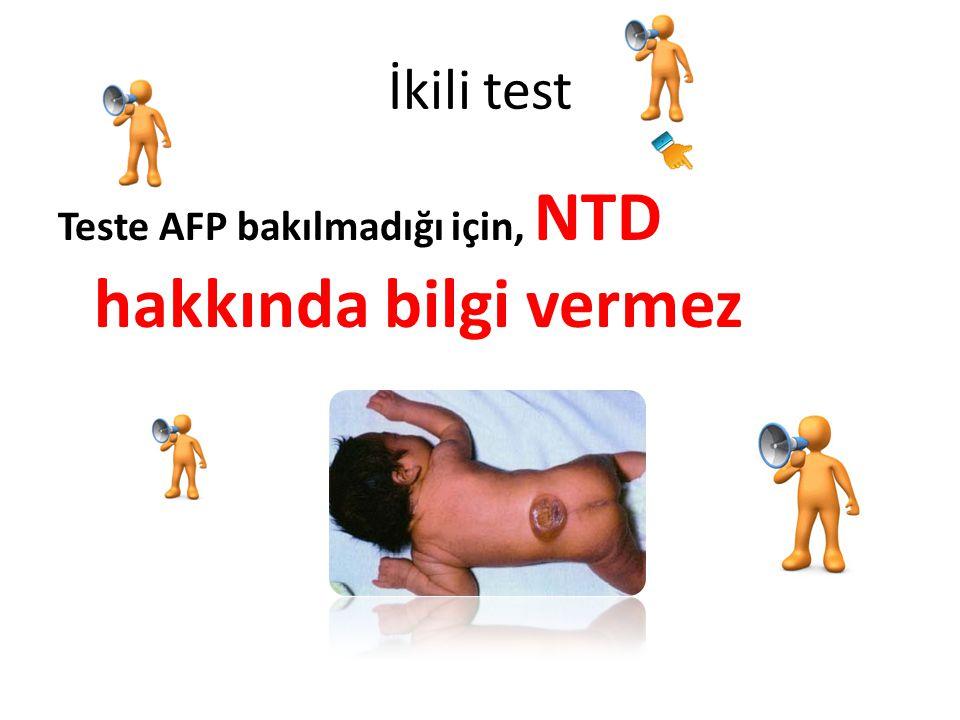 İkili test Teste AFP bakılmadığı için, NTD hakkında bilgi vermez