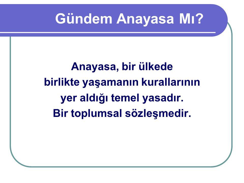 2007 tarihli Anayasa Taslağı 2007 seçimlerinden sonra da GÜNDEM ANAYASA denilmiş ve Anayasa taslağı medya aracılığıyla kamu oyuna sunulmuştu.