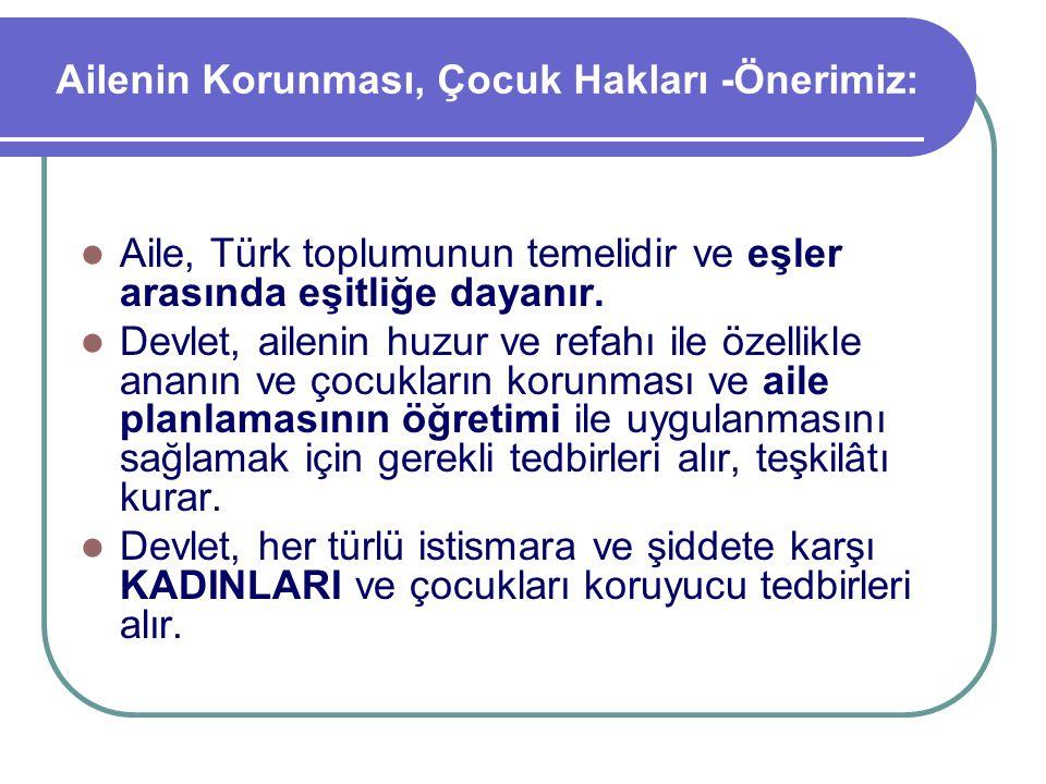 Ailenin Korunması, Çocuk Hakları -Önerimiz: Aile, Türk toplumunun temelidir ve eşler arasında eşitliğe dayanır. Devlet, ailenin huzur ve refahı ile öz