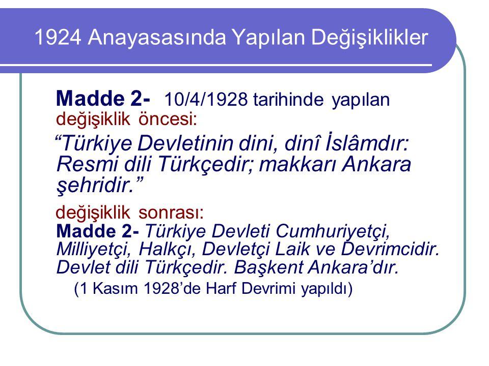 """1924 Anayasasında Yapılan Değişiklikler Madde 2- 10/4/1928 tarihinde yapılan değişiklik öncesi: """"Türkiye Devletinin dini, dinî İslâmdır: Resmi dili Tü"""