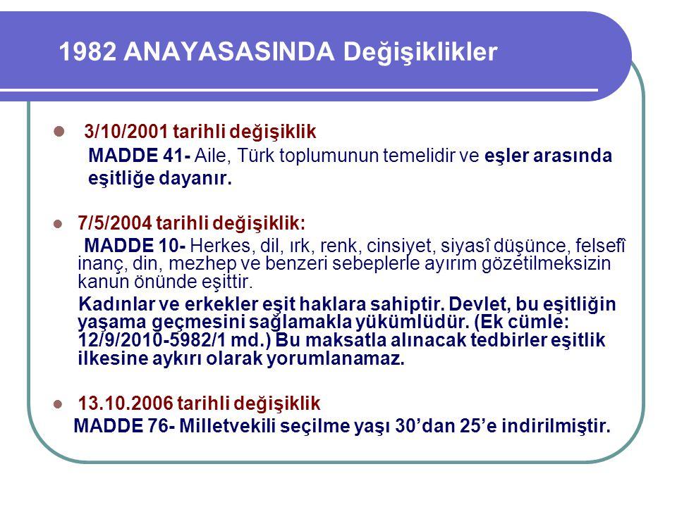1982 ANAYASASINDA Değişiklikler 3/10/2001 tarihli değişiklik MADDE 41- Aile, Türk toplumunun temelidir ve eşler arasında eşitliğe dayanır. 7/5/2004 ta