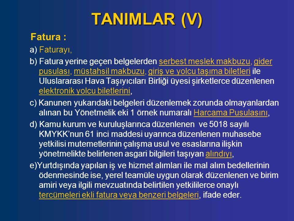 TANIMLAR (V) Fatura : a) Faturayı, b) Fatura yerine geçen belgelerden serbest meslek makbuzu, gider pusulası, müstahsil makbuzu, giriş ve yolcu taşıma