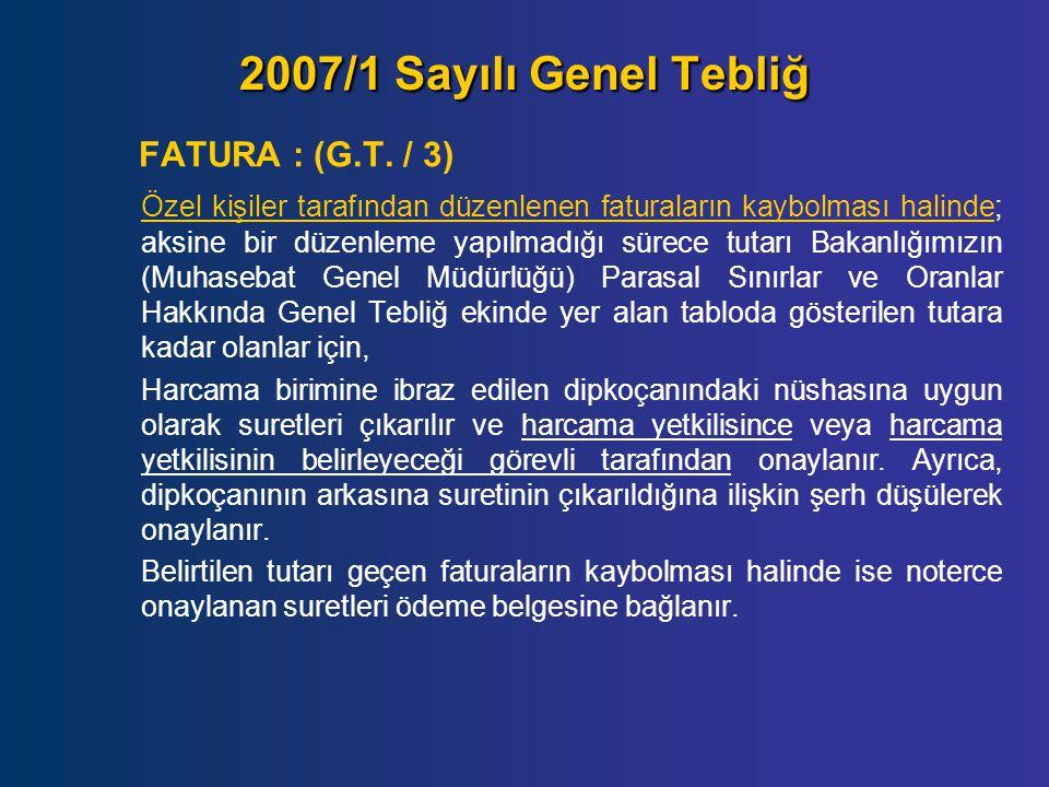2007/1 Sayılı Genel Tebliğ FATURA : (G.T. / 3) Özel kişiler tarafından düzenlenen faturaların kaybolması halinde; aksine bir düzenleme yapılmadığı sür