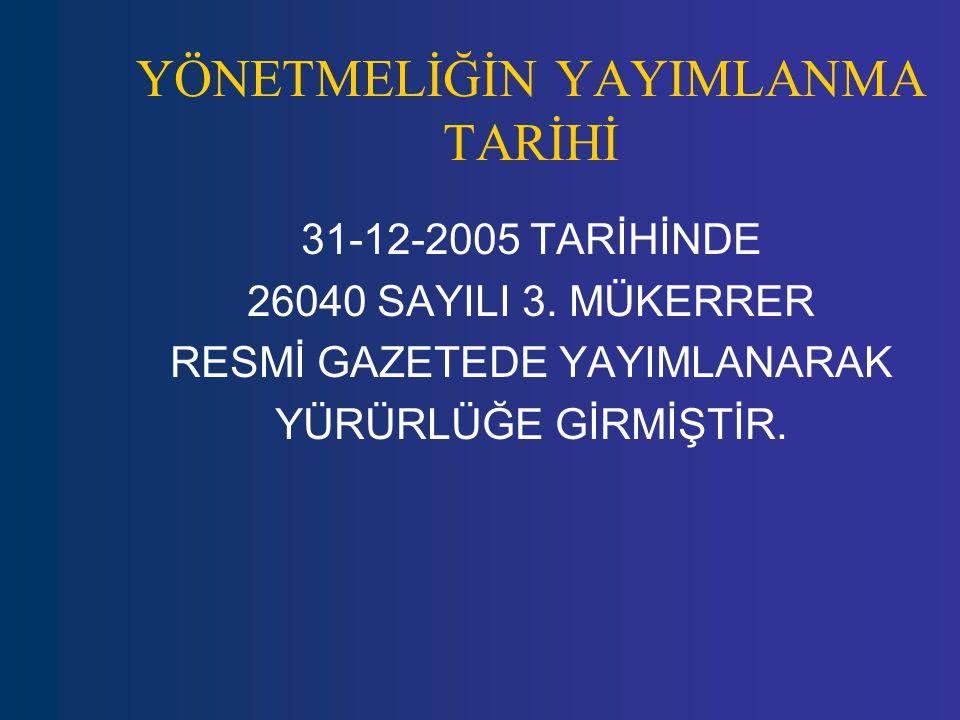31-12-2005 TARİHİNDE 26040 SAYILI 3. MÜKERRER RESMİ GAZETEDE YAYIMLANARAK YÜRÜRLÜĞE GİRMİŞTİR. YÖNETMELİĞİN YAYIMLANMA TARİHİ
