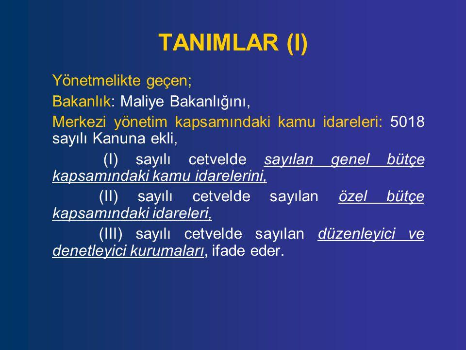 TANIMLAR (I) Yönetmelikte geçen; Bakanlık: Maliye Bakanlığını, Merkezi yönetim kapsamındaki kamu idareleri: 5018 sayılı Kanuna ekli, (I) sayılı cetvel