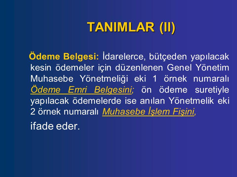 TANIMLAR (II) Ödeme Belgesi: İdarelerce, bütçeden yapılacak kesin ödemeler için düzenlenen Genel Yönetim Muhasebe Yönetmeliği eki 1 örnek numaralı Öde