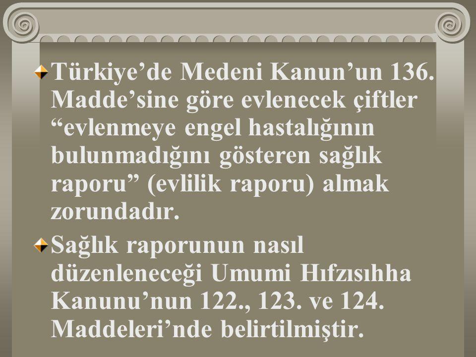 """Türkiye'de Medeni Kanun'un 136. Madde'sine göre evlenecek çiftler """"evlenmeye engel hastalığının bulunmadığını gösteren sağlık raporu"""" (evlilik raporu)"""
