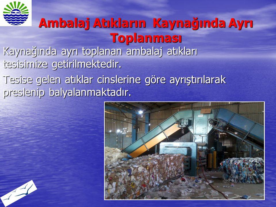 Ambalaj Atıkların Kaynağında Ayrı Toplanması Kaynağında ayrı toplanan ambalaj atıkları tesisimize getirilmektedir. Tesise gelen atıklar cinslerine gör