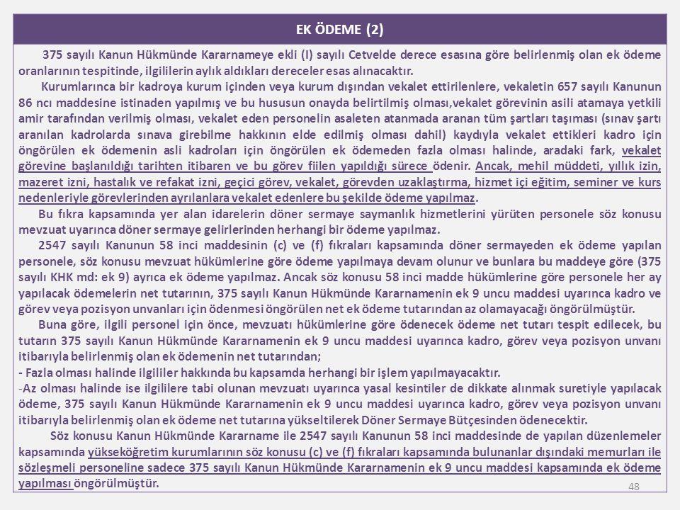 EK ÖDEME (2) 375 sayılı Kanun Hükmünde Kararnameye ekli (I) sayılı Cetvelde derece esasına göre belirlenmiş olan ek ödeme oranlarının tespitinde, ilgi